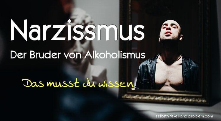 Selbsthilfe Alkoholproblem: Alkoholismus und Narzismuss - das musst du wissen.
